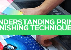 Understanding Print Finishing Techniques